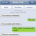 Text from cat: Your bed is infested. With dogs.