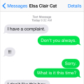 Text from cat: I have a complaint. Text from me: Don't you always!!