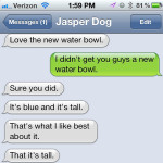 Text from dog: New water bowl
